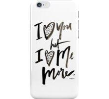 I love me more iPhone Case/Skin