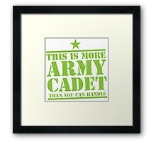 THIS IS MORE ARMY CADET THAN YOU CAN HANDLE Framed Print