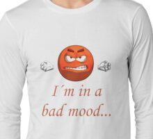 I´m in a bad mood Long Sleeve T-Shirt