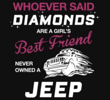 WHOEVER SAID DIAMONDS ARE A GIRL'S BEST FRIEND NEVER OWNED A JEEP by BADASSTEES