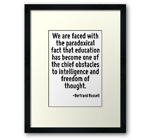 We are faced with the paradoxical fact that education has become one of the chief obstacles to intelligence and freedom of thought. Framed Print