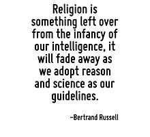 Religion is something left over from the infancy of our intelligence, it will fade away as we adopt reason and science as our guidelines. Photographic Print