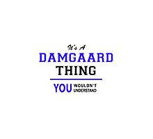 It's a DAMGAARD thing, you wouldn't understand !! by yourname