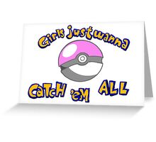 Girl's just wanna catch 'em all Greeting Card