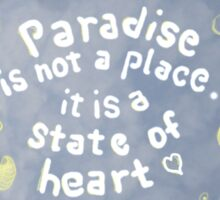 Paradise... is a state of heart Sticker