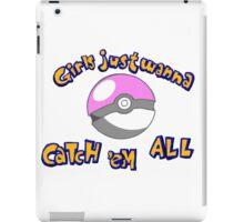 Girl's just wanna catch 'em all iPad Case/Skin