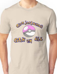Girl's just wanna catch 'em all Unisex T-Shirt