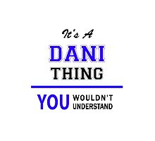 It's a DANI thing, you wouldn't understand !! by yourname