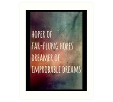 Hoper of far flung hopes, dreamer of impossible dreams Art Print