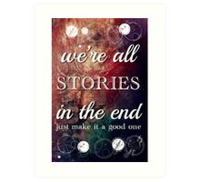 We're All Stories In The End Art Print