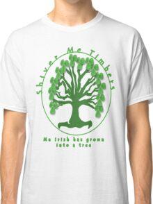 Shiver Me Timbers... Me Irish has Grown Into a Tree Classic T-Shirt