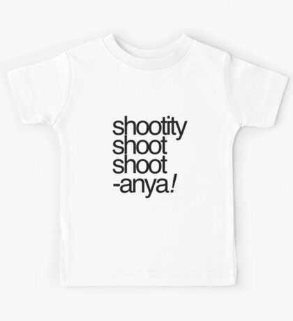 Shootity Shoot Shoot ANYA! Kids Tee
