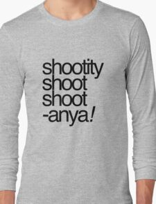 Shootity Shoot Shoot ANYA! Long Sleeve T-Shirt