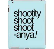 Shootity Shoot Shoot ANYA! iPad Case/Skin