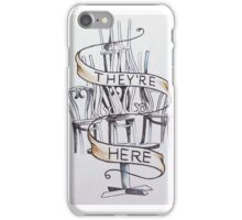 They're Here iPhone Case/Skin