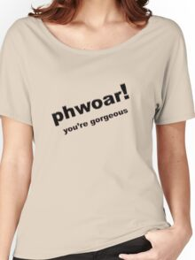Phwoar ..... You're Gorgeous Women's Relaxed Fit T-Shirt