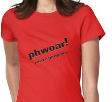 Phwoar ..... You're Gorgeous Womens Fitted T-Shirt