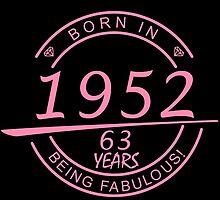 born in 1952... 63 years being fabulous! by birthdaytees