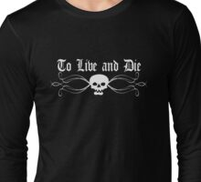 To Live and Die Long Sleeve T-Shirt