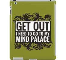 Get Out. I Need To Go To My Mind Palace. iPad Case/Skin