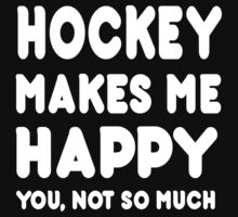 Hockey Makes Me Happy You, Not So Much by Awesome Arts