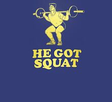 HE GOT SQUAT Unisex T-Shirt