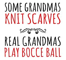 Funny 'Some Grandmas Knit Scarves, Real Grandmas Bocce Ball' T-shirt, Accessories and Gifts Photographic Print