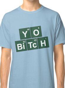 Yo Bitch Classic T-Shirt