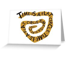 Time Is A Flat Circle Greeting Card