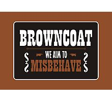 Browncoat - We Aim To Misbehave Photographic Print