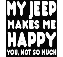 My Jeep Makes Me Happy You, Not So Much Photographic Print