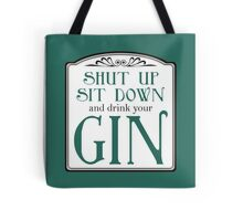 Shut Up, Sit Down and Drink Your Gin Tote Bag