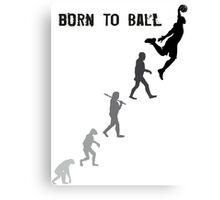 Born To Ball Canvas Print