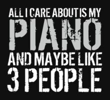 Humorous 'All I Care About Is My Piano And Maybe Like 3 People' Tshirt, Accessories and Gifts by Albany Retro