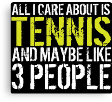 Must-Have 'All I Care About Is Tennis And Maybe Like 3 People' Tshirt, Accessories and Gifts Canvas Print