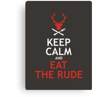 Keep Calm And Eat The Rude Canvas Print
