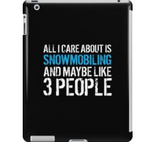 Must-Have 'All I Care About Is Snowmobiling And Maybe Like 3 People' Tshirt, Accessories and Gifts iPad Case/Skin