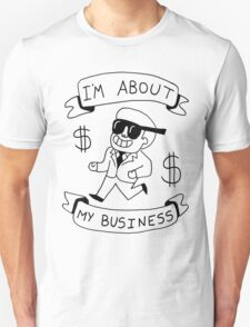 I'm About My Business -- Greatest Shirt Ever Made  T-Shirt