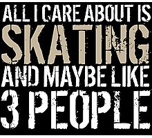 Awesome 'All I Care About Is Skating And Maybe Like 3 People' Tshirt, Accessories and Gifts Photographic Print
