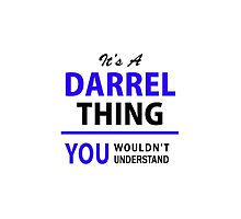 It's a DARREL thing, you wouldn't understand !! by yourname