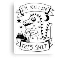I'm killin' this shit -- worlds most intimidating shirt Canvas Print