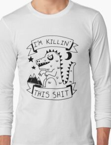 I'm killin' this shit -- worlds most intimidating shirt T-Shirt