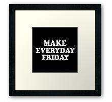 Make Everyday Friday Framed Print