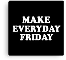 Make Everyday Friday Canvas Print