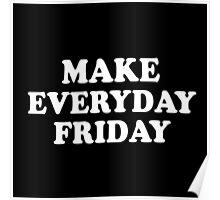 Make Everyday Friday Poster