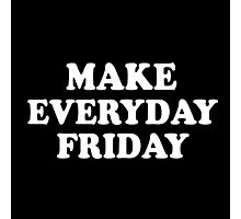 Make Everyday Friday Photographic Print