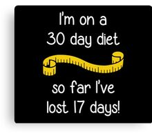 I'm On a 30 Day Diet Canvas Print