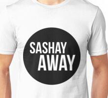 Sashay Away... Unisex T-Shirt