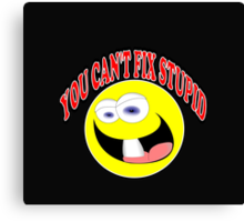 You Can't Fix Stupid Canvas Print