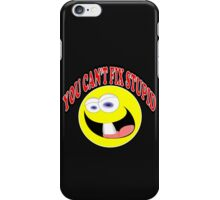 You Can't Fix Stupid iPhone Case/Skin